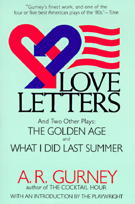 Love Letters and Two Other Plays: The Golden Age, What I Did Last Summer (Plume Drama), A. R. Gurney