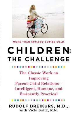 Children: The Challenge : The Classic Work on Improving Parent-Child Relations--Intelligent, Humane & Eminently Practical (Plume), RUDOLF DREIKURS, VICKI SOLTZ