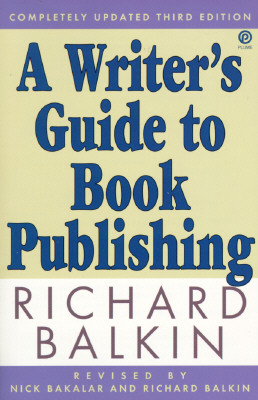 A Writer's Guide to Book Publishing: Second Revised Edition, Balkin,Richard/Bakalar,Nick