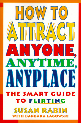 How to Attract Anyone, Anytime, Anyplace: The Smart Guide to Flirting, Rabin, Susan;Lagowski, Barbara J.