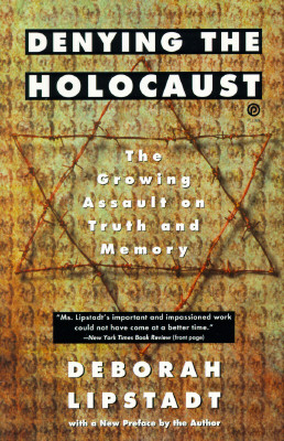 Image for Denying the Holocaust: The Growing Assault on Truth and Memory