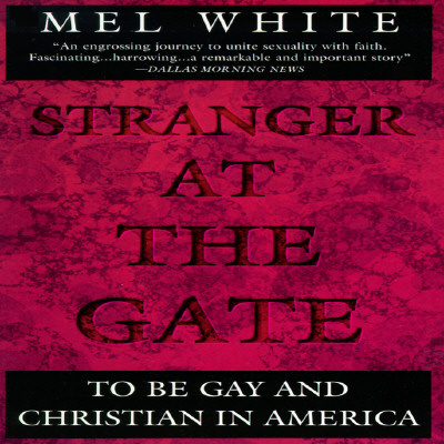 STRANGER AT THE GATE : TO BE GAY AND CHRISTIAN IN AMERICA, WHITE, MEL