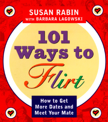 Image for 101 Ways to Flirt: How to Get More Dates and Meet Your Mate