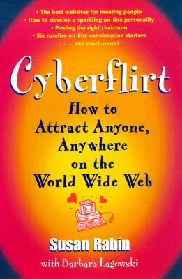 Image for Cyberflirt: How to Attract Anyone, Anywhere on the World Wide Web