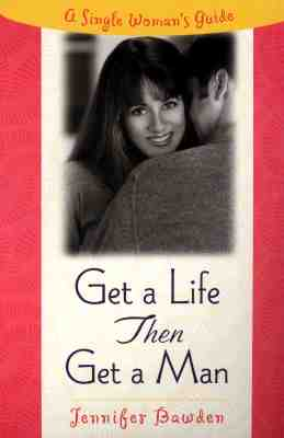 Image for Get a Life, Then Get a Man: A Single Woman's Guide