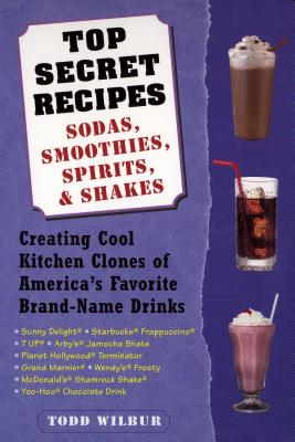 Image for Top Secret Recipes--Sodas, Smoothies, Spirits, & Shakes: Creating Cool Kitchen Clones of America's Favorite Brand-Name Drinks