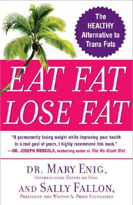 Eat Fat, Lose Fat: The Healthy Alternative to Trans Fats, Enig, Mary; Fallon, Sally