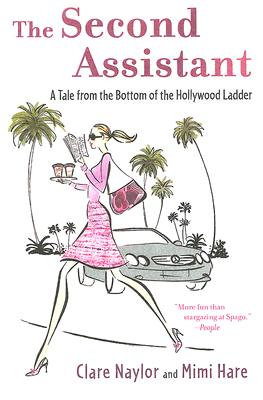 The Second Assistant: A Tale from the Bottom of the Hollywood Ladder, MIMI HARE, CLARE NAYLOR