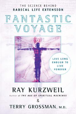 Fantastic Voyage: Live Long Enough to Live Forever, Ray Kurzweil, Terry Grossman