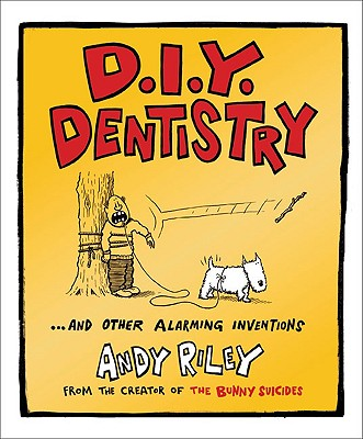 DIY Dentistry and Other Alarming Inventions, Riley, Andy