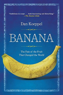 Image for Banana: The Fate Of The Fruit That Changed The World