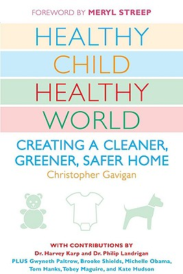 Image for Healthy Child Healthy World: Creating a Cleaner, Greener, Safer Home
