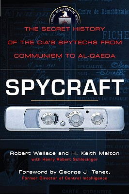 Spycraft: The Secret History of the CIA's Spytechs, from Communism to Al-Qaeda, Wallace, Robert; Melton, H. Keith; Schlesinger, Henry R.