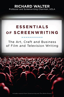 ESSENTIALS OF SCREENWRITING: THE ART, CRAFT, AND BUSINESS OF FILM AND TELEVISION WRITING, WALTER, RICHARD