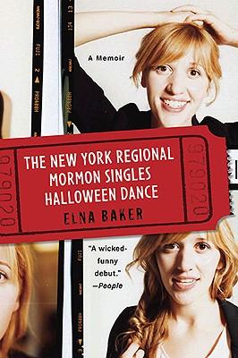 The New York Regional Mormon Singles Halloween Dance: A Memoir, Elna Baker