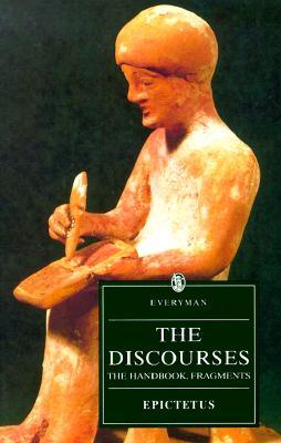 The Discourses of Epictetus - The Handbook - Fragments (Everyman's Library), EPICTETUS