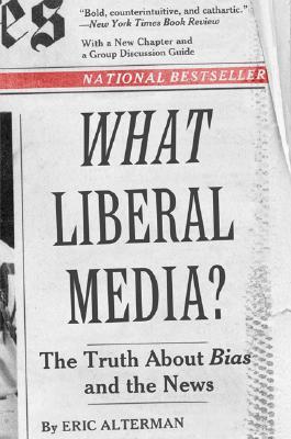 What Liberal Media, Alterman, Eric