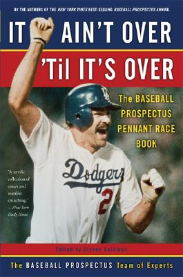 IT AIN'T OVER 'TIL IT'S OVER : THE BASEB, BASEBALL PROSPECTUS