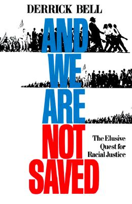 And We Are Not Saved: The Elusive Quest for Racial Justice, Bell, Derrick