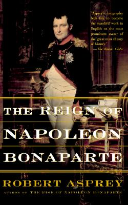 The Reign Of Napoleon Bonaparte, Robert Asprey