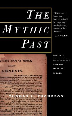 Image for The Mythic Past: Biblical Archaeology And The Myth Of Israel