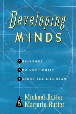 Developing Minds: Challenge And Continuity Across The Lifespan, Michael Rutter, Marjorie Rutter