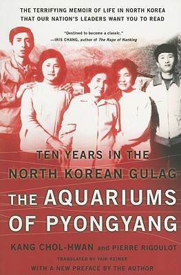 The Aquariums of Pyongyang: Ten Years in the North Korean Gulag, Kang, Chol-hwan; Rigoulot, Pierre