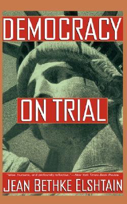 Democracy On Trial, Jean Bethke Elshtain