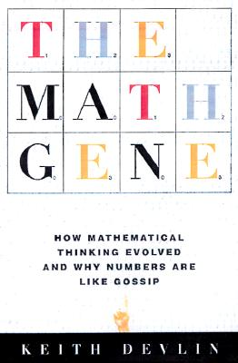 The Math Gene: How Mathematical Thinking Evolved And Why Numbers Are Like Gossip, Devlin, Keith