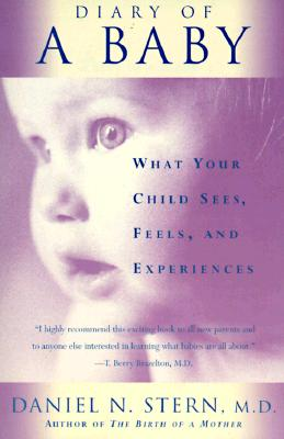 Diary Of A Baby: What Your Child Sees, Feels, And Experiences, Stern, Daniel N.