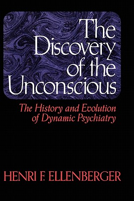 Image for The Discovery of the Unconscious: The History and Evolution of Dynamic Psychiatry