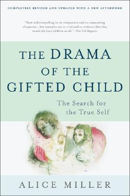 The Drama Of The Gifted Child: The Search for the True Self, Miller, Alice