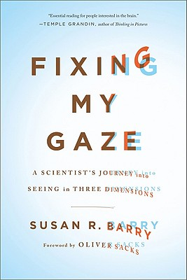 Image for Fixing My Gaze: A Scientist's Journey Into Seeing in Three Dimensions