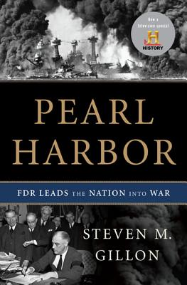 Pearl Harbor: FDR Leads the Nation Into War, Steven M. Gillon
