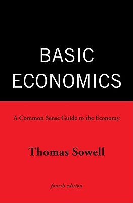 Basic Economics: A Common Sense Guide to the Economy, Sowell, Thomas