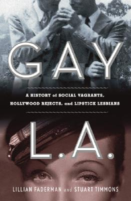 Image for Gay L. A.: A History of Sexual Outlaws, Power Politics, And Lipstick Lesbians
