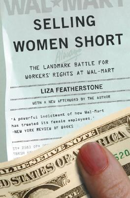 Selling Women Short: The Landmark Battle For Workers' Rights At Wal-Mart, Featherstone, Liza
