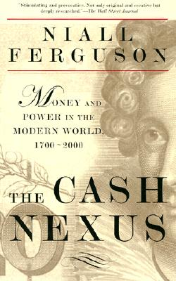 Image for The Cash Nexus: Money and Power in the Modern World, 1700-2000