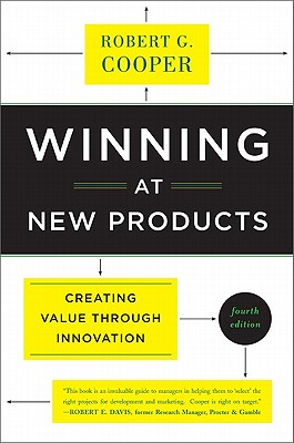 Winning at New Products: Creating Value Through Innovation, Robert G. Cooper  (Author)