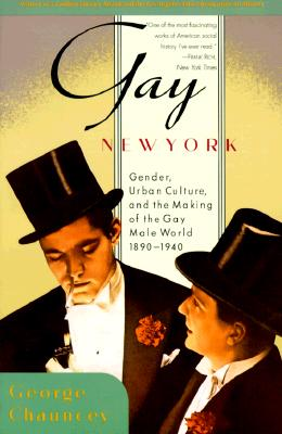 Gay New York: Gender, Urban Culture, and the Making of the Gay Male World, 1890-1940, Chauncey, George