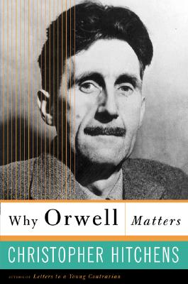 Why Orwell Matters, Christopher Hitchens