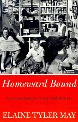 Image for Homeward Bound: American Families In The Cold War Era