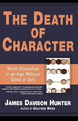The Death of Character: Moral Education in an Age Without Good or Evil, Hunter, James Davison