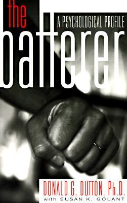 The Batterer: A Psychological Profile, Donald Dutton, Susan Golant