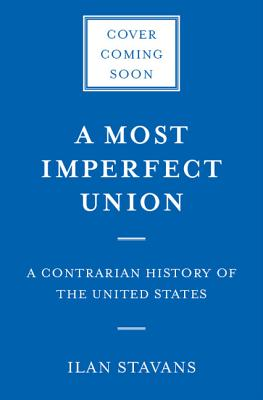 Image for A Most Imperfect Union: A Contrarian History of the United States