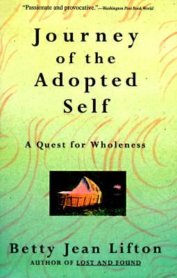 Journey of the Adopted Self: A Quest for Wholeness, Lifton, Betty Jean