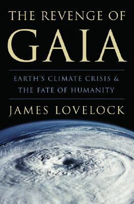 The Revenge of Gaia: Earth's Climate Crisis & The Fate of Humanity, Lovelock, James