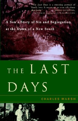 The Last Days: A Son's Story Of Sin And Segregation At The Dawn Of A New South, Marsh, Charles