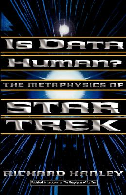 Is Data Human? The Metaphysics of Star Trek, Hanley, Richard
