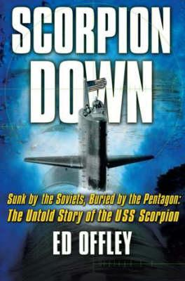Image for Scorpion Down: Sunk by the Soviets, Buried by the Pentagon: The Untold Story of the USS Scorpion